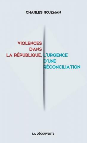 Violences dans la République : l'urgence d'une réconciliation